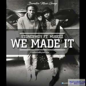 StoneBwoy - We Made It (ft. Mugeez)